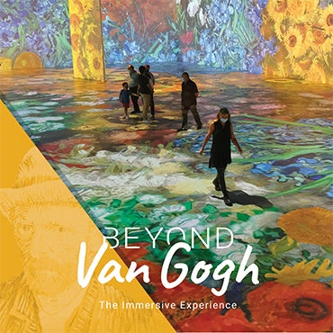 More Info for   BEYOND VAN GOGH: The Immersive Experience EXTENDED UNTIL SUNDAY, OCTOBER 3, 2021