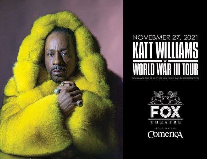 "More Info for  KATT WILLIAMS BRINGS ""WORLD WAR III TOUR""  TO THE FOX THEATRE SATURDAY, NOVEMBER 27, 2021"