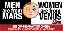 More Info for MEN ARE FROM MARS - WOMEN ARE FROM VENUS LIVE! RETURNS  TO THE CITY THEATRE, MAY 4-5