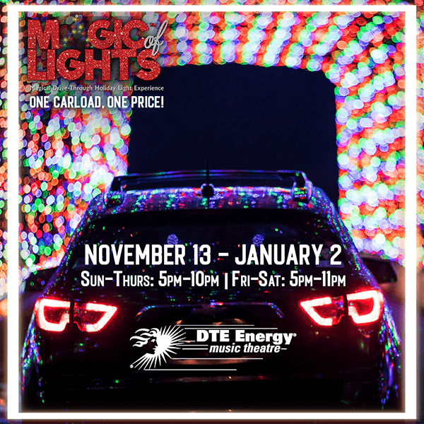 More Info for ONLY PRE-PURCHASED TICKETS TO BE ACCEPTED ON FRIDAYS AND SATURDAYS TO MAGIC OF LIGHTS™ AT DTE ENERGY MUSIC THEATRE NOW THROUGH SATURDAY, JANUARY 2